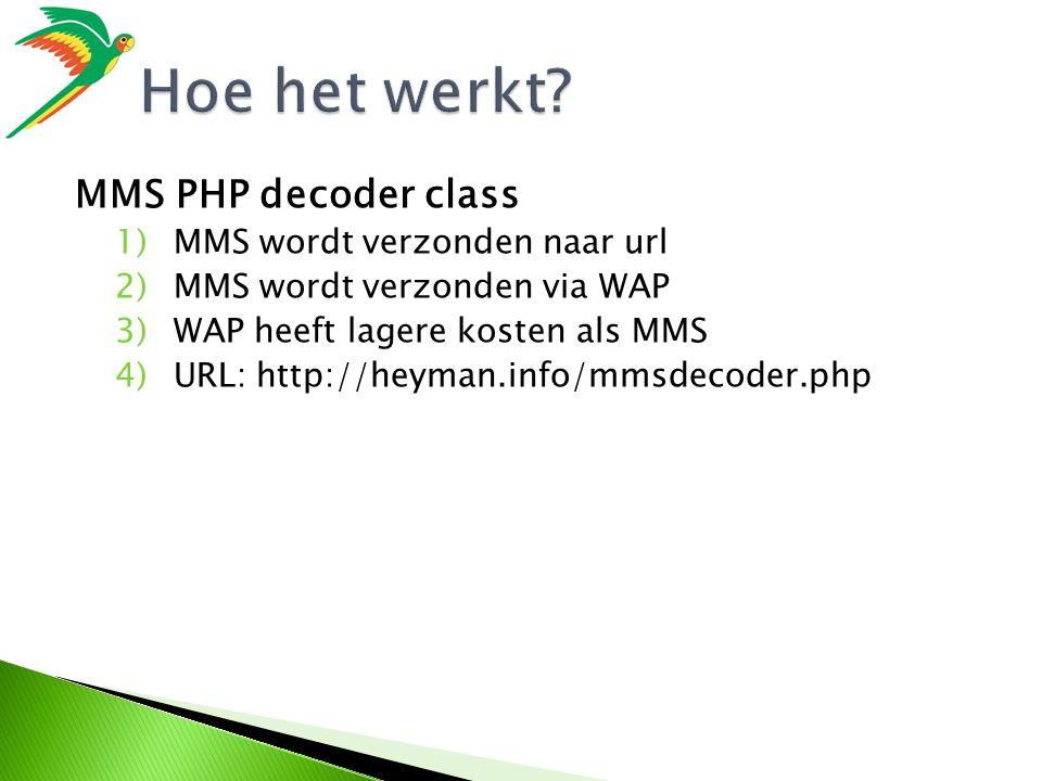 MMS PHP decoder class 1)MMS wordt verzonden naar url 2)MMS wordt verzonden via WAP 3)WAP heeft lagere kosten als MMS 4)URL: http://heyman.info/mmsdecoder.php