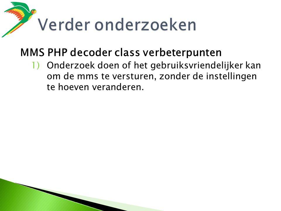 MMS PHP decoder class verbeterpunten 1)Onderzoek doen of het gebruiksvriendelijker kan om de mms te versturen, zonder de instellingen te hoeven veranderen.