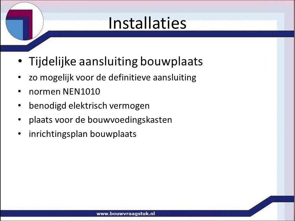 Installaties Tijdelijke aansluiting bouwplaats zo mogelijk voor de definitieve aansluiting normen NEN1010 benodigd elektrisch vermogen plaats voor de