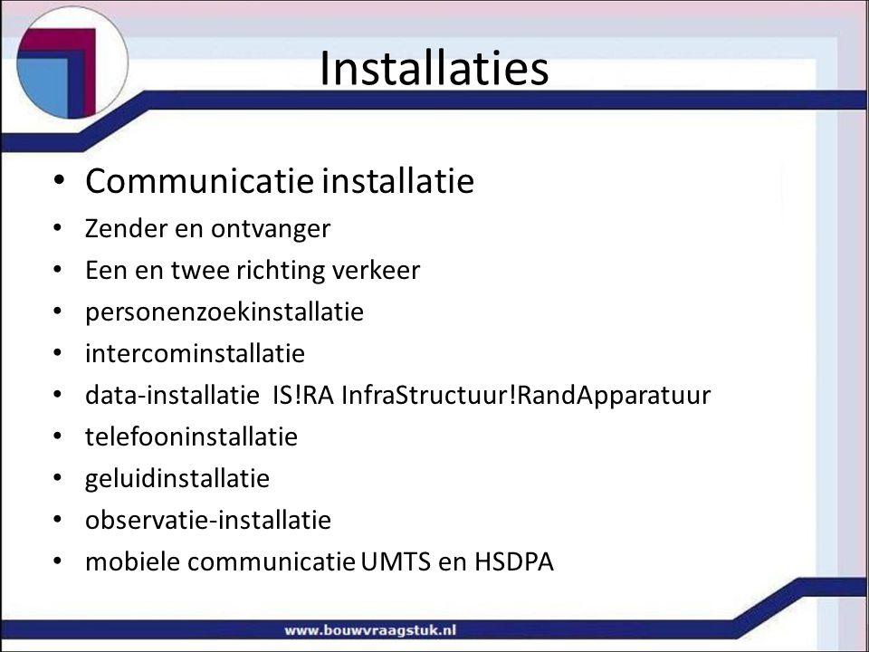 Installaties Communicatie installatie Zender en ontvanger Een en twee richting verkeer personenzoekinstallatie intercominstallatie data-installatie IS