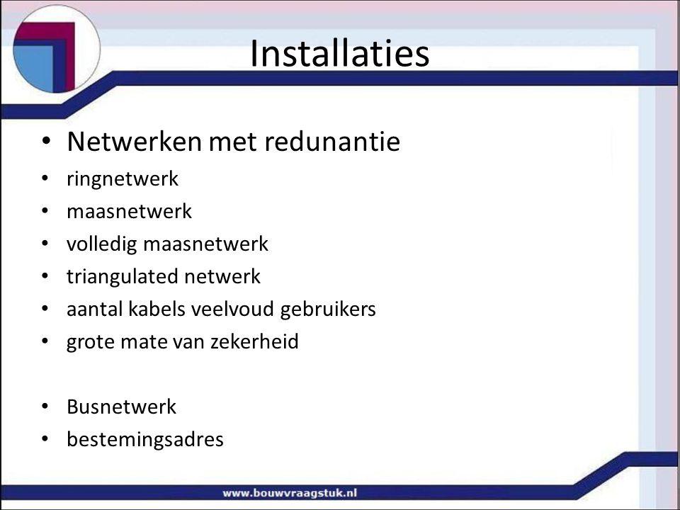 Installaties Netwerken met redunantie ringnetwerk maasnetwerk volledig maasnetwerk triangulated netwerk aantal kabels veelvoud gebruikers grote mate v