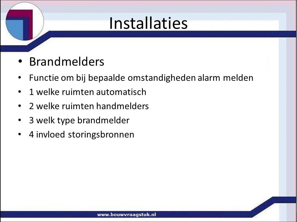 Installaties Brandmelders Functie om bij bepaalde omstandigheden alarm melden 1 welke ruimten automatisch 2 welke ruimten handmelders 3 welk type bran