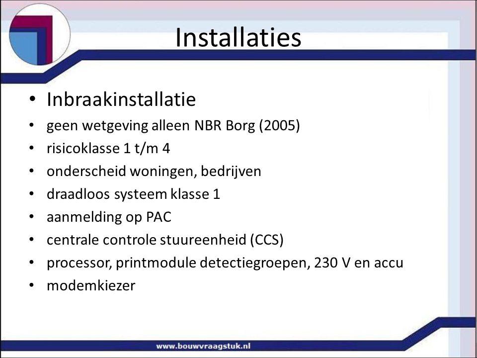 Installaties Inbraakinstallatie geen wetgeving alleen NBR Borg (2005) risicoklasse 1 t/m 4 onderscheid woningen, bedrijven draadloos systeem klasse 1