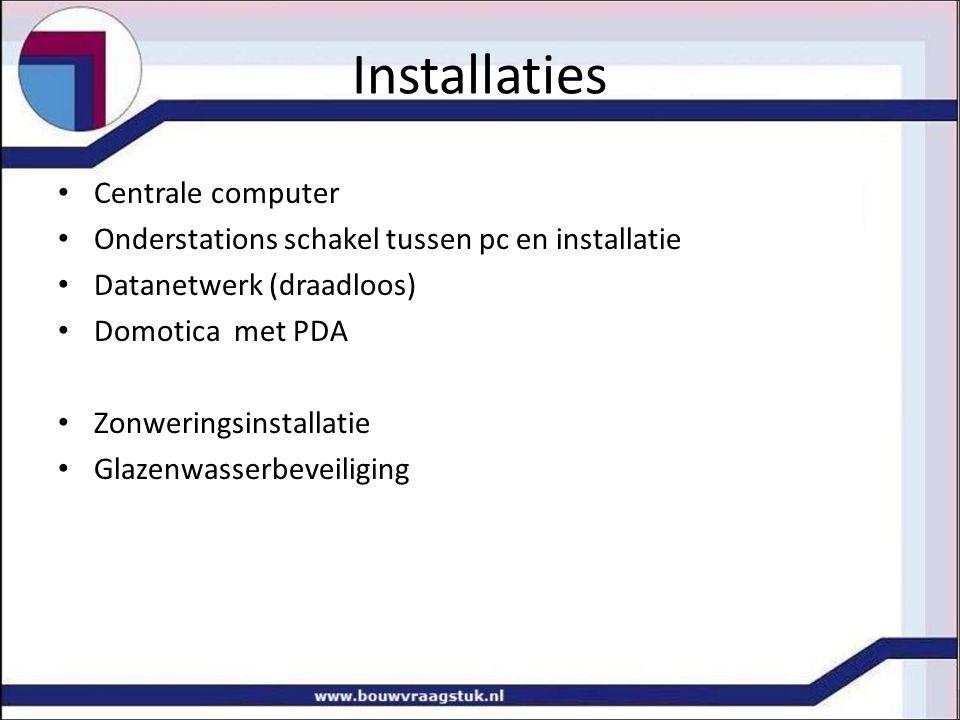 Installaties Centrale computer Onderstations schakel tussen pc en installatie Datanetwerk (draadloos) Domotica met PDA Zonweringsinstallatie Glazenwas