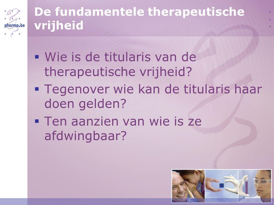 De fundamentele therapeutische vrijheid  Wie is de titularis van de therapeutische vrijheid.
