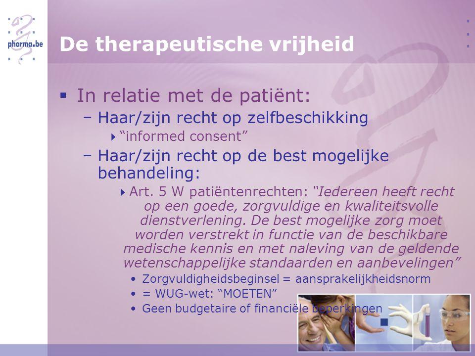 De therapeutische vrijheid  In relatie met de patiënt: − Haar/zijn recht op zelfbeschikking  informed consent − Haar/zijn recht op de best mogelijke behandeling:  Art.
