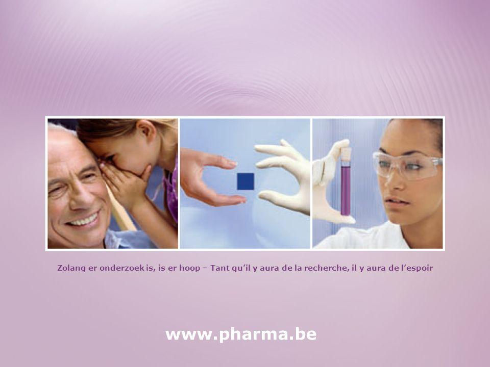 31 Zolang er onderzoek is, is er hoop – Tant qu'il y aura de la recherche, il y aura de l'espoir www.pharma.be