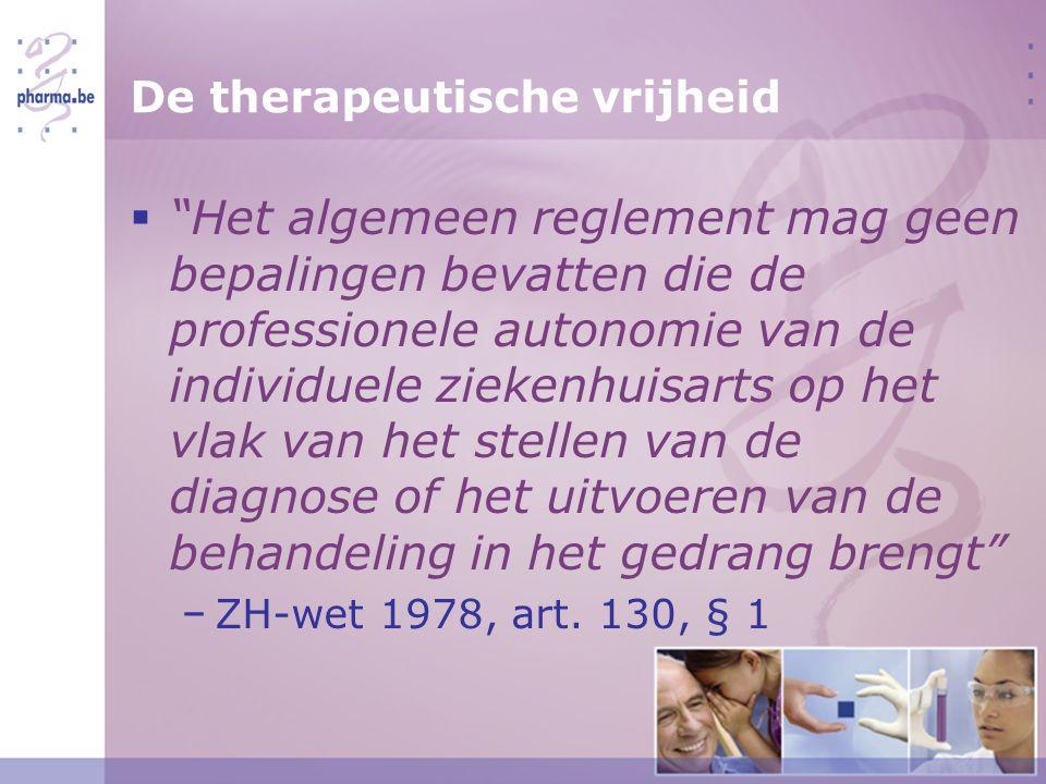 De therapeutische vrijheid  Het algemeen reglement mag geen bepalingen bevatten die de professionele autonomie van de individuele ziekenhuisarts op het vlak van het stellen van de diagnose of het uitvoeren van de behandeling in het gedrang brengt − ZH-wet 1978, art.