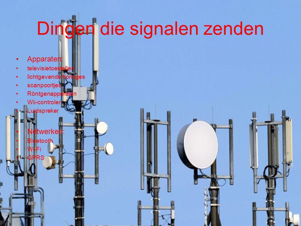 Dingen die signalen zenden Apparaten: televisietoestellen lichtgevende horloges scanpoortjes Röntgenapparaten Wii-controler Luidspreker Netwerken: Blu