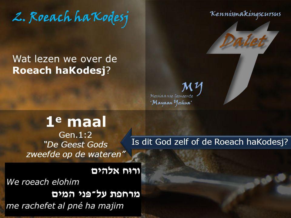 """Wat lezen we over de Roeach haKodesj? 1 e maal Gen.1:2 """"De Geest Gods zweefde op de wateren"""" Is dit God zelf of de Roeach haKodesj?"""
