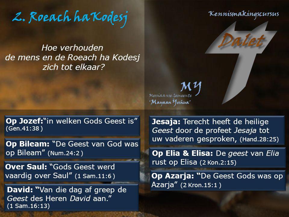 """Op Jozef:""""in welken Gods Geest is"""" (Gen.41:38 ) Op Bileam: """"De Geest van God was op Bileam"""" (Num.24:2 ) Over Saul: """"Gods Geest werd vaardig over Saul"""""""