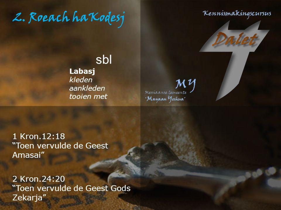 "1 Kron.12:18 ""Toen vervulde de Geest Amasai"" sbl Labasj kleden aankleden tooien met 2 Kron.24:20 ""Toen vervulde de Geest Gods Zekarja"""