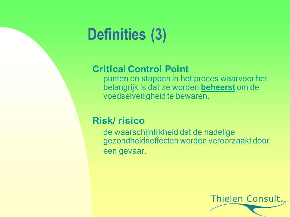 Definities (3) Critical Control Point punten en stappen in het proces waarvoor het belangrijk is dat ze worden beheerst om de voedselveiligheid te bewaren.