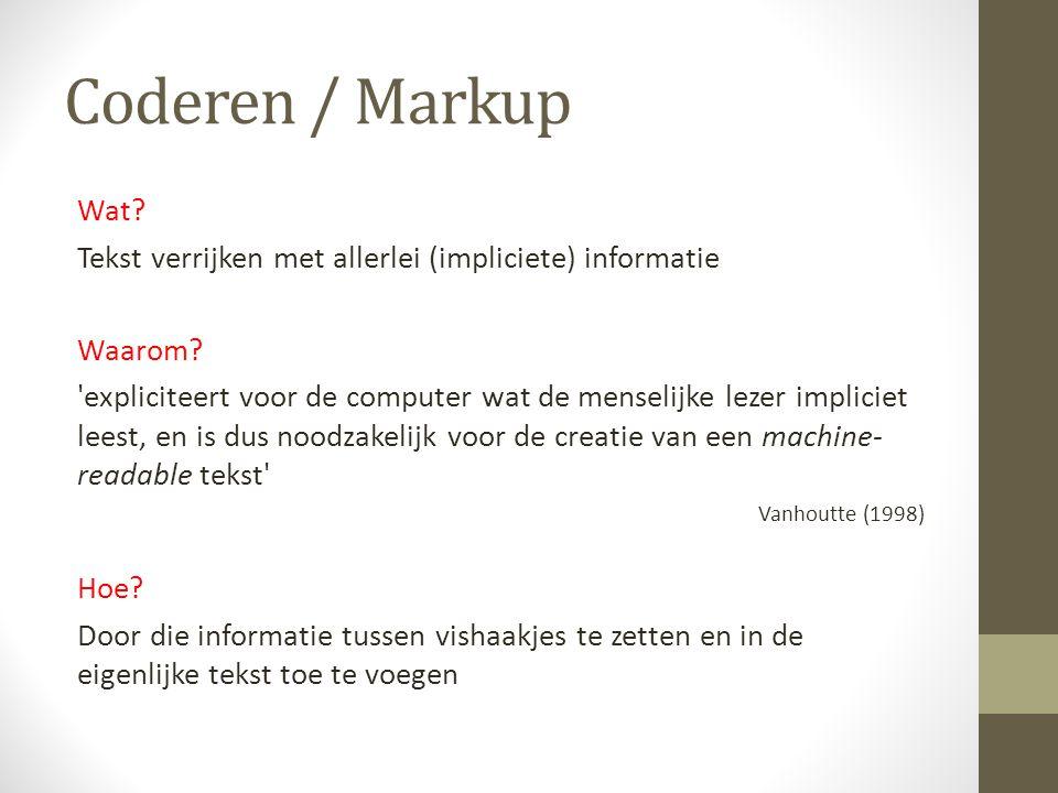 Coderen / Markup Wat. Tekst verrijken met allerlei (impliciete) informatie Waarom.
