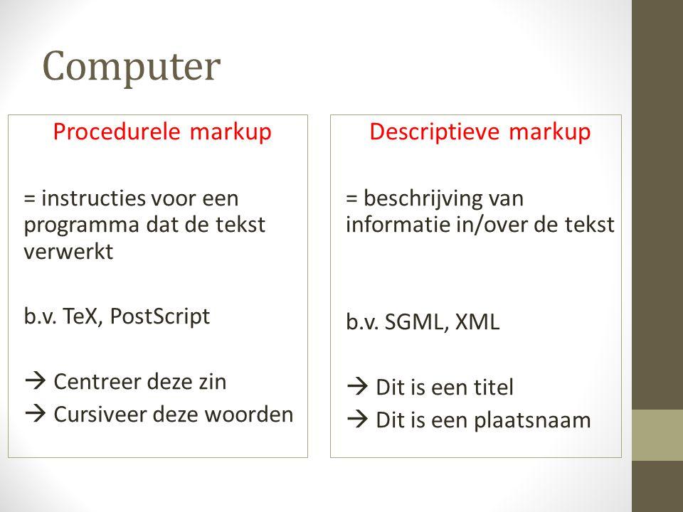 Computer Procedurele markup = instructies voor een programma dat de tekst verwerkt b.v.