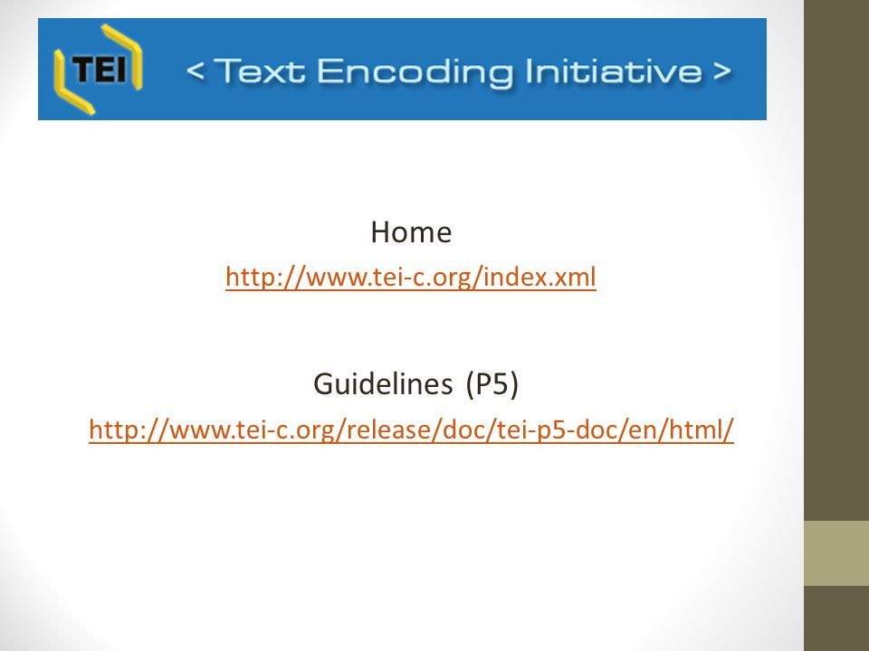 Home http://www.tei-c.org/index.xml Guidelines (P5) http://www.tei-c.org/release/doc/tei-p5-doc/en/html/