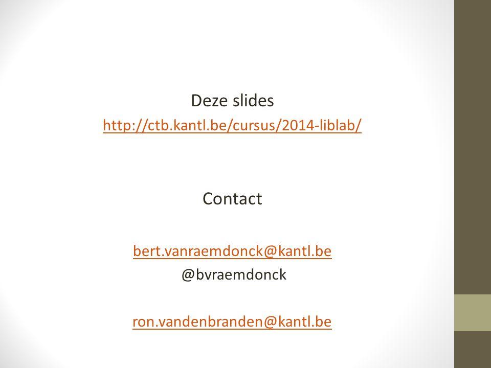 Deze slides http://ctb.kantl.be/cursus/2014-liblab/ Contact bert.vanraemdonck@kantl.be @bvraemdonck ron.vandenbranden@kantl.be