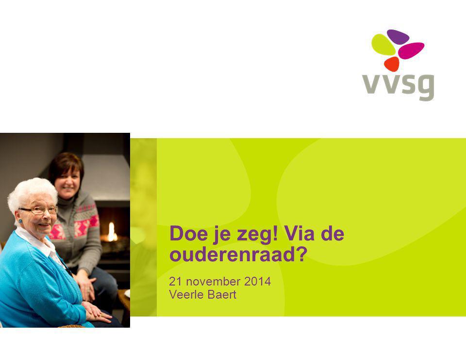 Doe je zeg! Via de ouderenraad 21 november 2014 Veerle Baert