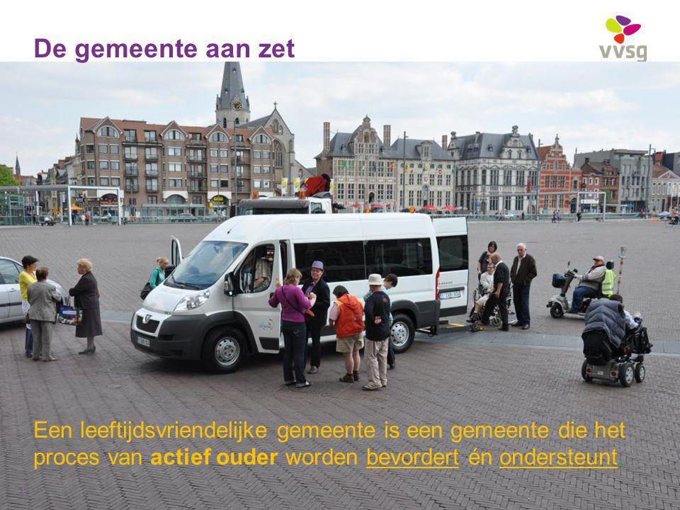 VVSG - De gemeente aan zet Een leeftijdsvriendelijke gemeente is een gemeente die het proces van actief ouder worden bevordert én ondersteunt.