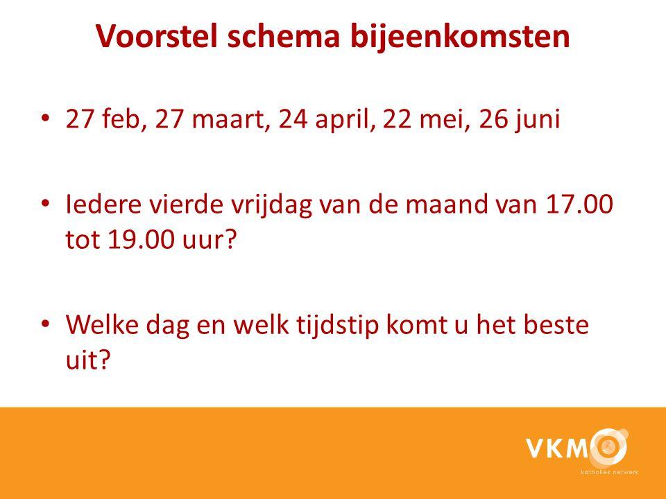 Voorstel schema bijeenkomsten 27 feb, 27 maart, 24 april, 22 mei, 26 juni Iedere vierde vrijdag van de maand van 17.00 tot 19.00 uur? Welke dag en wel