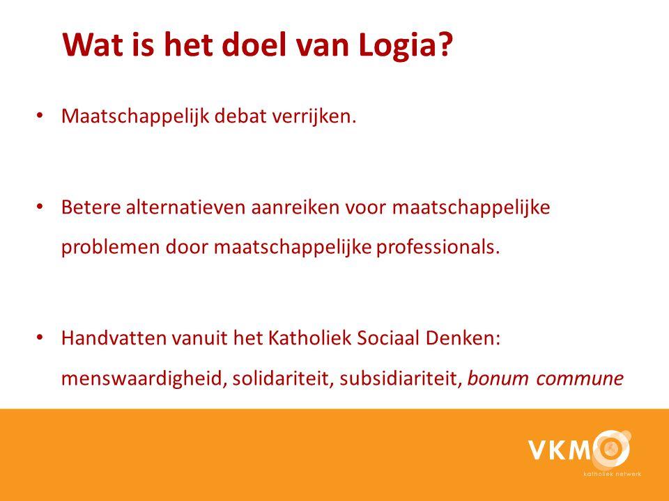 Wat is het doel van Logia? Maatschappelijk debat verrijken. Betere alternatieven aanreiken voor maatschappelijke problemen door maatschappelijke profe