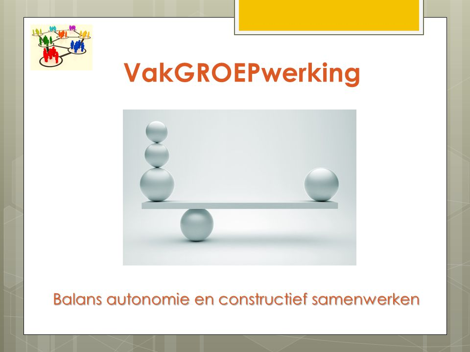 Balans autonomie en constructief samenwerken VakGROEPwerking
