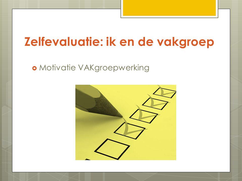 Zelfevaluatie: ik en de vakgroep  Motivatie VAKgroepwerking