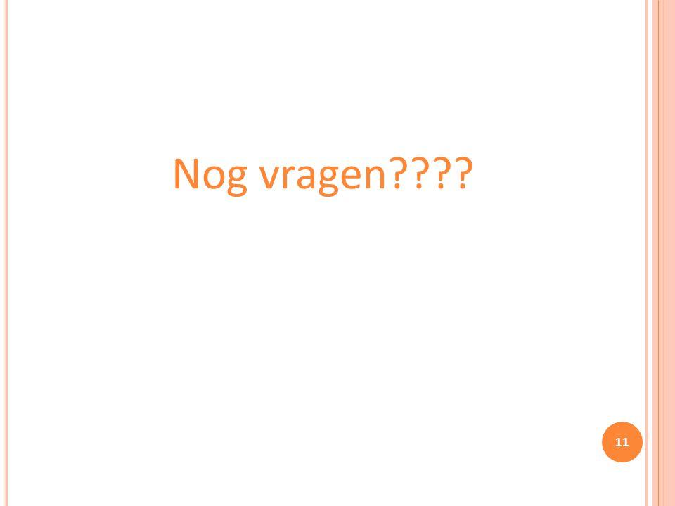 Nog vragen???? 11