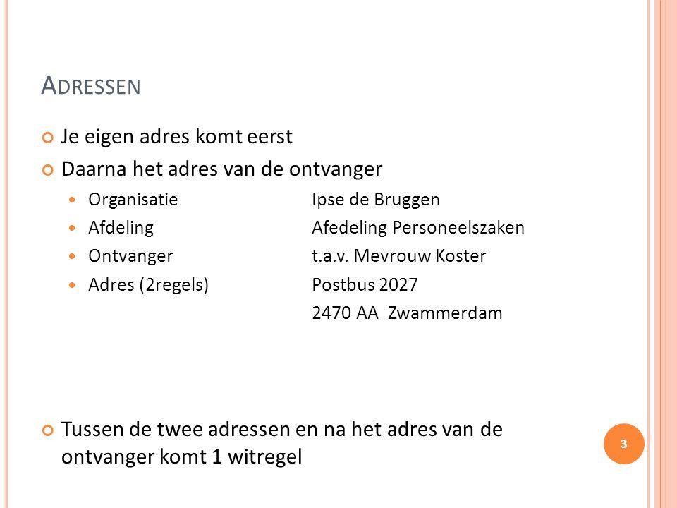 A DRESSEN Je eigen adres komt eerst Daarna het adres van de ontvanger OrganisatieIpse de Bruggen AfdelingAfedeling Personeelszaken Ontvangert.a.v. Mev