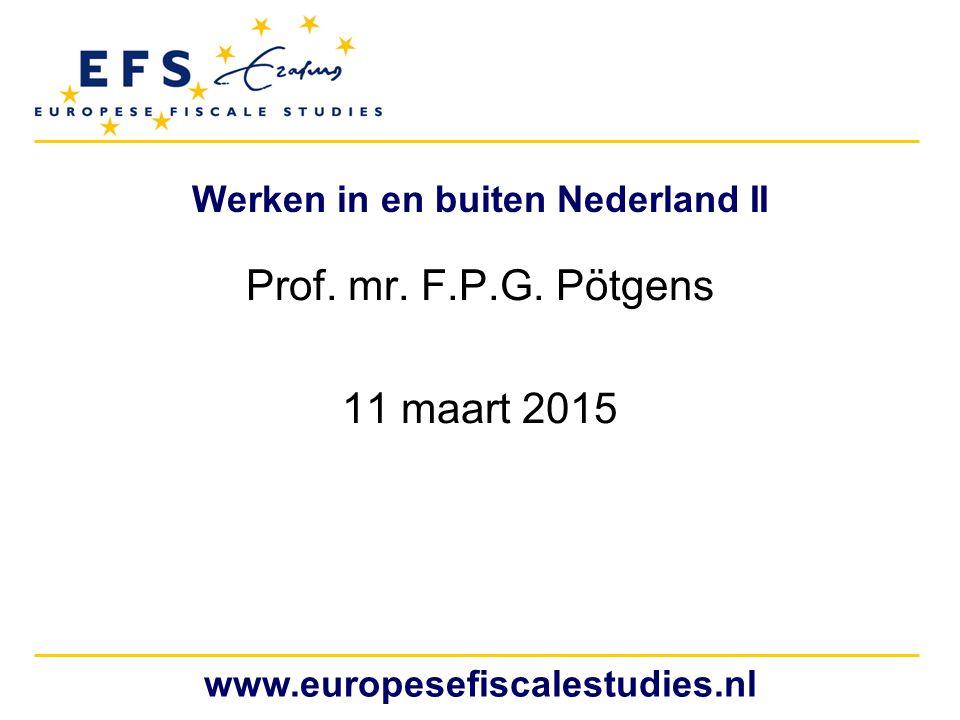 www.europesefiscalestudies.nl Werken in en buiten Nederland II Prof. mr. F.P.G. Pötgens 11 maart 2015