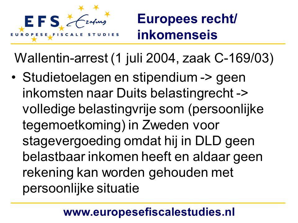Europees recht/ inkomenseis Wallentin-arrest (1 juli 2004, zaak C-169/03) Studietoelagen en stipendium -> geen inkomsten naar Duits belastingrecht ->