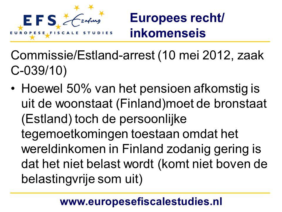 Europees recht/ inkomenseis Commissie/Estland-arrest (10 mei 2012, zaak C-039/10) Hoewel 50% van het pensioen afkomstig is uit de woonstaat (Finland)m