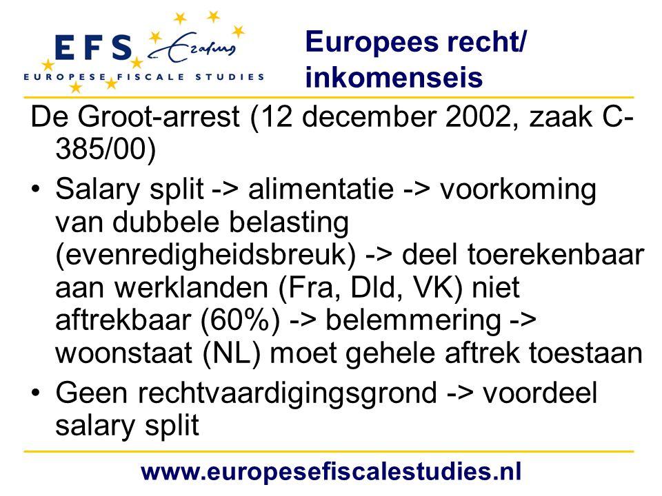 Europees recht/ inkomenseis De Groot-arrest (12 december 2002, zaak C- 385/00) Salary split -> alimentatie -> voorkoming van dubbele belasting (evenre