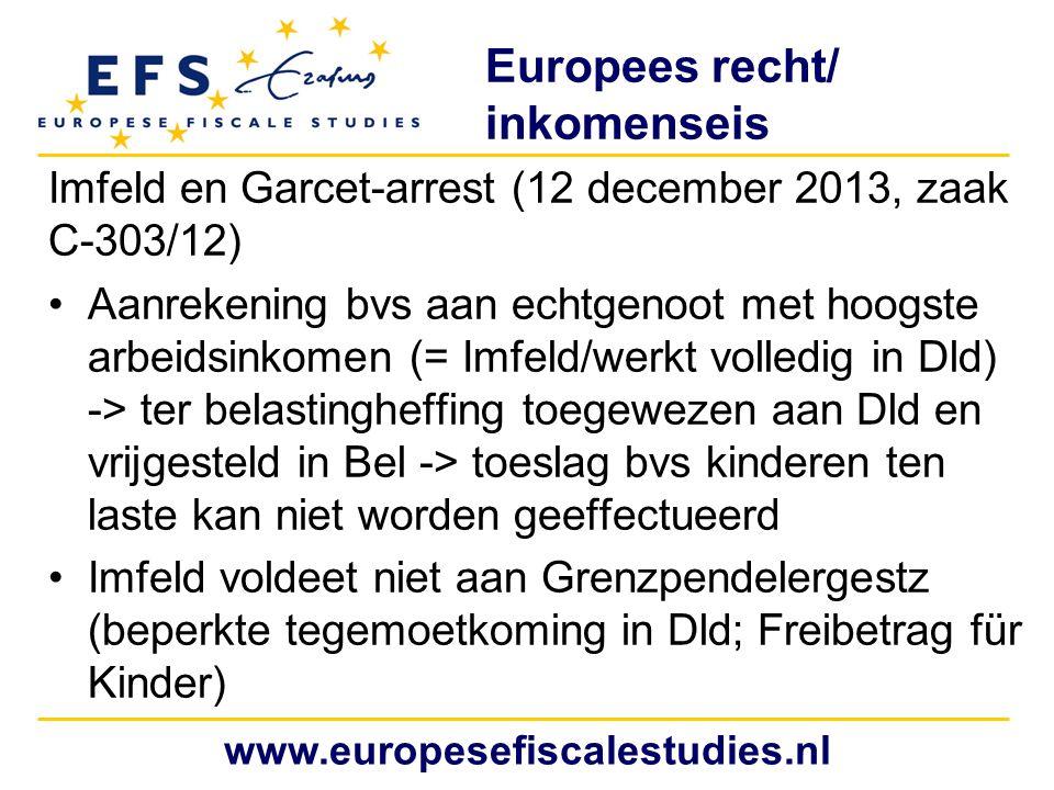 Europees recht/ inkomenseis Imfeld en Garcet-arrest (12 december 2013, zaak C-303/12) Aanrekening bvs aan echtgenoot met hoogste arbeidsinkomen (= Imf