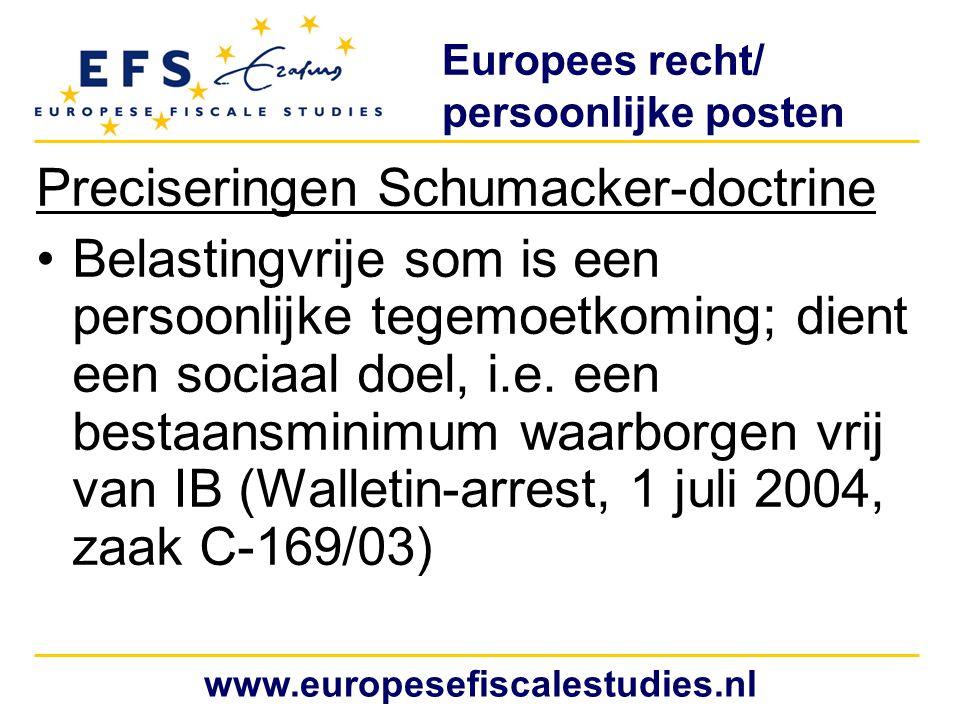 Europees recht/ persoonlijke posten Preciseringen Schumacker-doctrine Belastingvrije som is een persoonlijke tegemoetkoming; dient een sociaal doel, i.e.