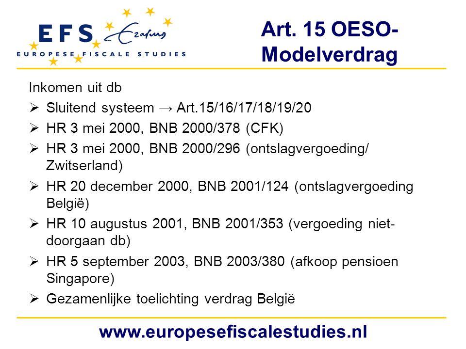 Art. 15 OESO- Modelverdrag Inkomen uit db  Sluitend systeem → Art.15/16/17/18/19/20  HR 3 mei 2000, BNB 2000/378 (CFK)  HR 3 mei 2000, BNB 2000/296