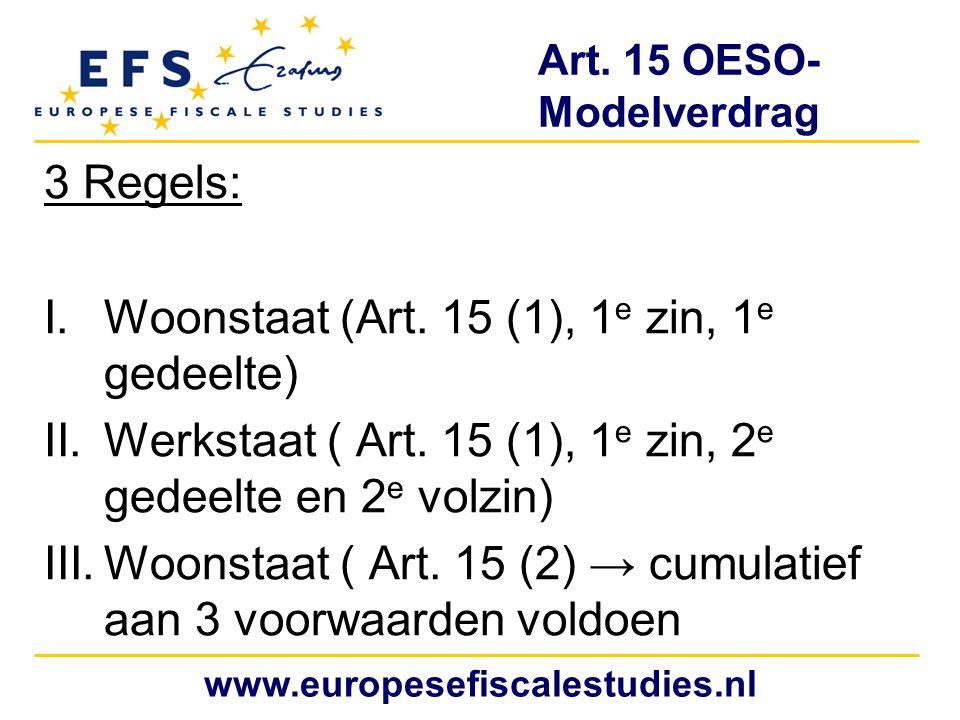 Art. 15 OESO- Modelverdrag 3 Regels: I.Woonstaat (Art. 15 (1), 1 e zin, 1 e gedeelte) II.Werkstaat ( Art. 15 (1), 1 e zin, 2 e gedeelte en 2 e volzin)