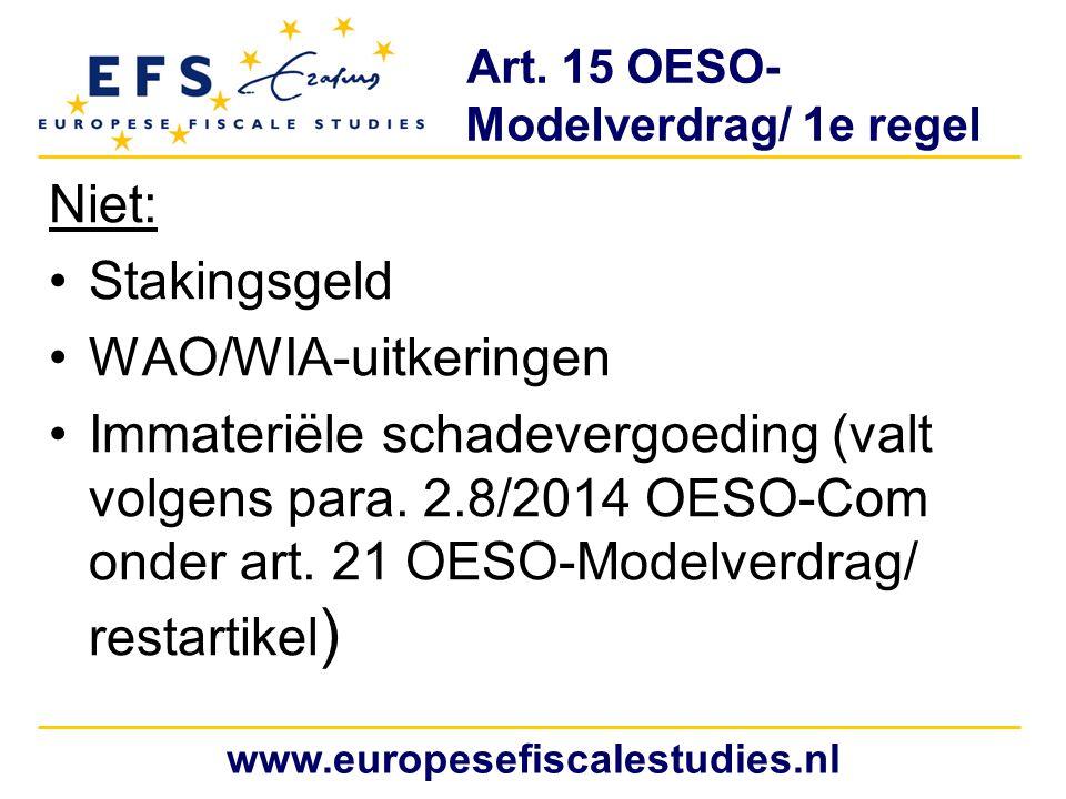 Art. 15 OESO- Modelverdrag/ 1e regel Niet: Stakingsgeld WAO/WIA-uitkeringen Immateriële schadevergoeding (valt volgens para. 2.8/2014 OESO-Com onder a
