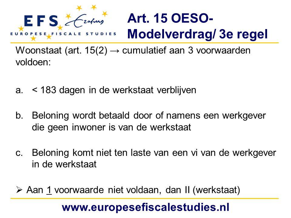Art. 15 OESO- Modelverdrag/ 3e regel Woonstaat (art. 15(2) → cumulatief aan 3 voorwaarden voldoen: a.< 183 dagen in de werkstaat verblijven b.Beloning