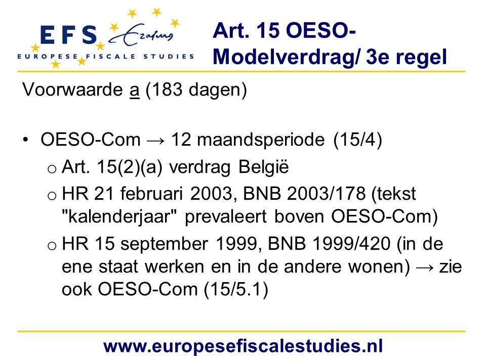 Art. 15 OESO- Modelverdrag/ 3e regel Voorwaarde a (183 dagen) OESO-Com → 12 maandsperiode (15/4) o Art. 15(2)(a) verdrag België o HR 21 februari 2003,
