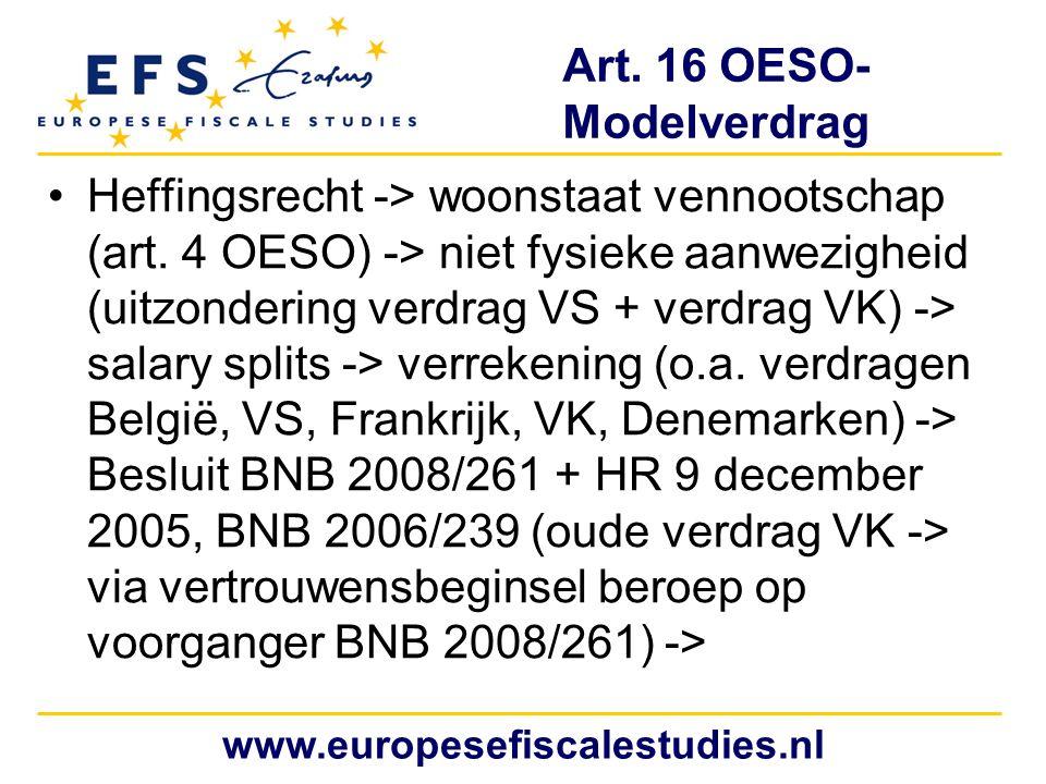 Art. 16 OESO- Modelverdrag Heffingsrecht -> woonstaat vennootschap (art. 4 OESO) -> niet fysieke aanwezigheid (uitzondering verdrag VS + verdrag VK) -