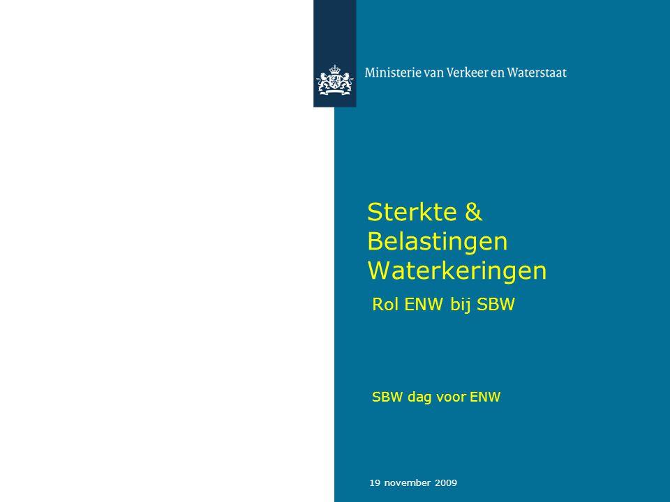 19 november 2009 Sterkte & Belastingen Waterkeringen Rol ENW bij SBW SBW dag voor ENW