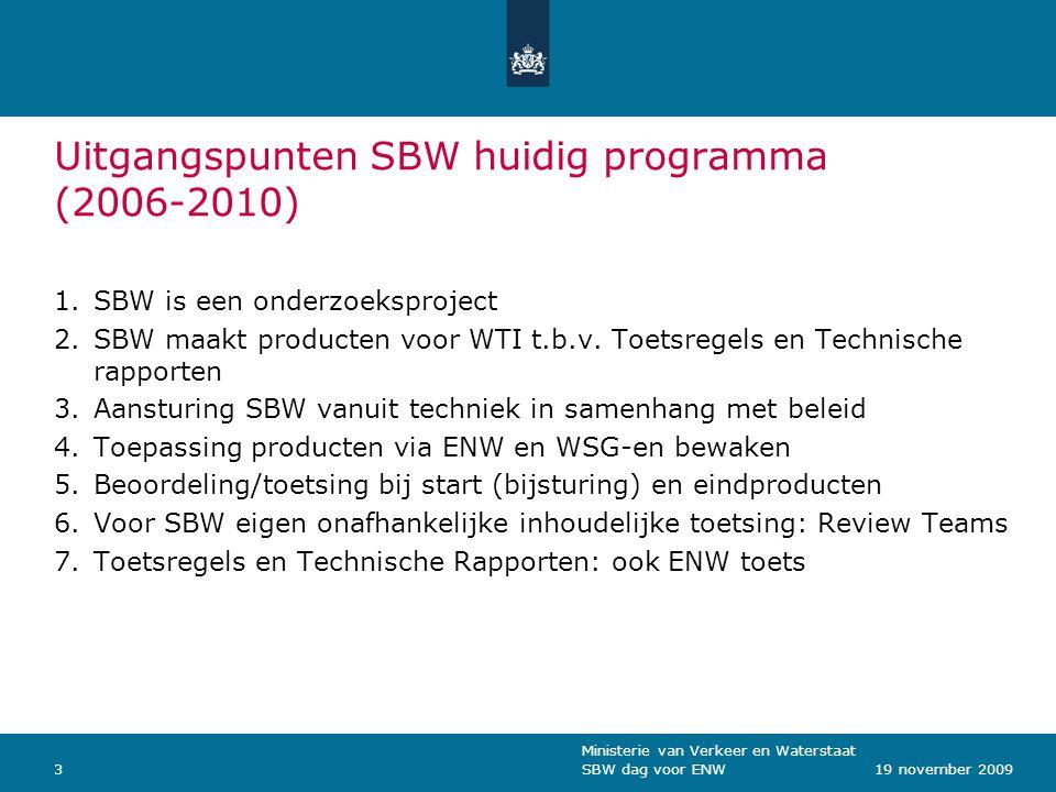 Ministerie van Verkeer en Waterstaat SBW dag voor ENW319 november 2009 Uitgangspunten SBW huidig programma (2006-2010) 1.SBW is een onderzoeksproject 2.SBW maakt producten voor WTI t.b.v.