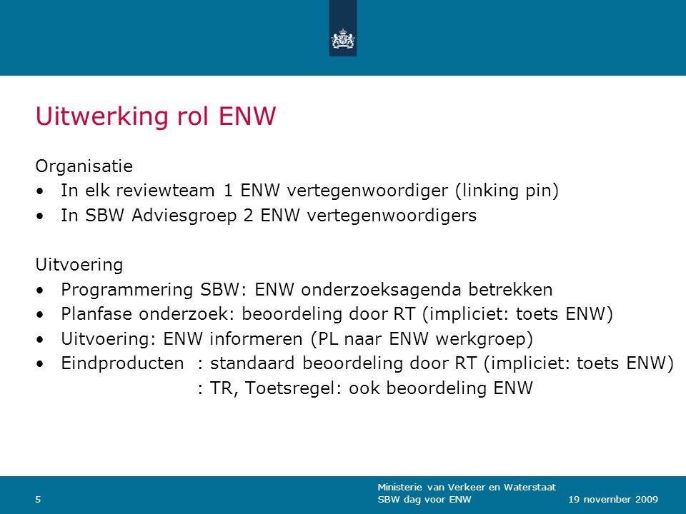 Ministerie van Verkeer en Waterstaat SBW dag voor ENW619 november 2009 Organisatie SBW SBW Adviesgroep ENW linking pin ENW