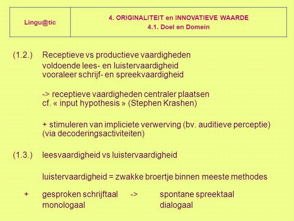 (1.2.)Receptieve vs productieve vaardigheden voldoende lees- en luistervaardigheid vooraleer schrijf- en spreekvaardigheid -> receptieve vaardigheden centraler plaatsen cf.