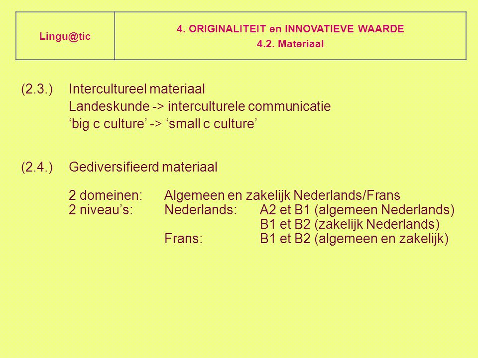 (2.3.)Intercultureel materiaal Landeskunde -> interculturele communicatie 'big c culture' -> 'small c culture' (2.4.)Gediversifieerd materiaal 2 domei