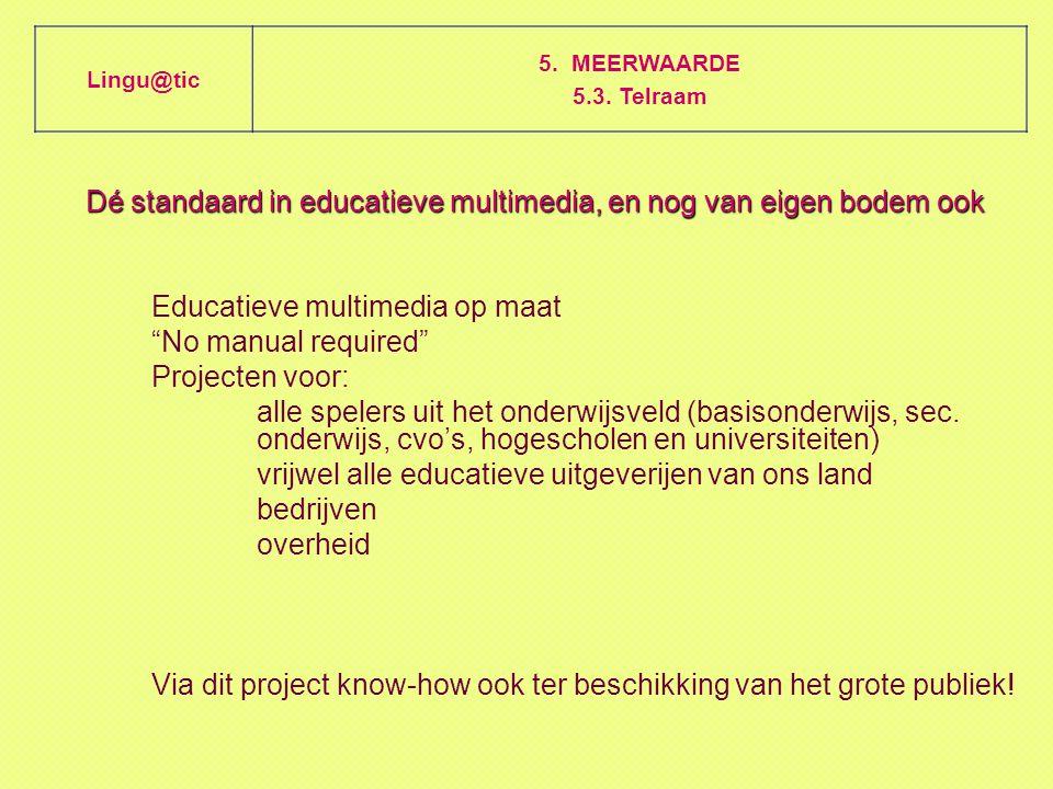 Dé standaard in educatieve multimedia, en nog van eigen bodem ook Educatieve multimedia op maat No manual required Projecten voor: alle spelers uit het onderwijsveld (basisonderwijs, sec.