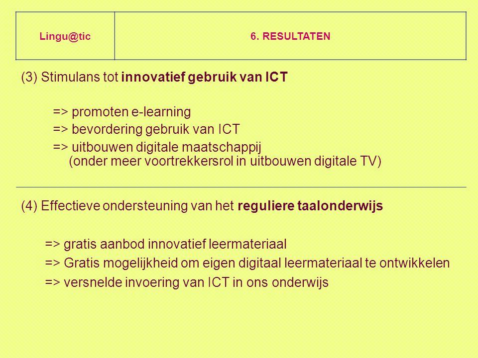 (3) Stimulans tot innovatief gebruik van ICT => promoten e-learning => bevordering gebruik van ICT => uitbouwen digitale maatschappij (onder meer voortrekkersrol in uitbouwen digitale TV) Lingu@tic6.