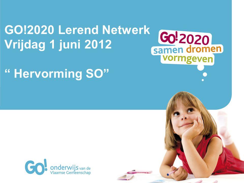 GO!2020 Lerend Netwerk Vrijdag 1 juni 2012 Hervorming SO