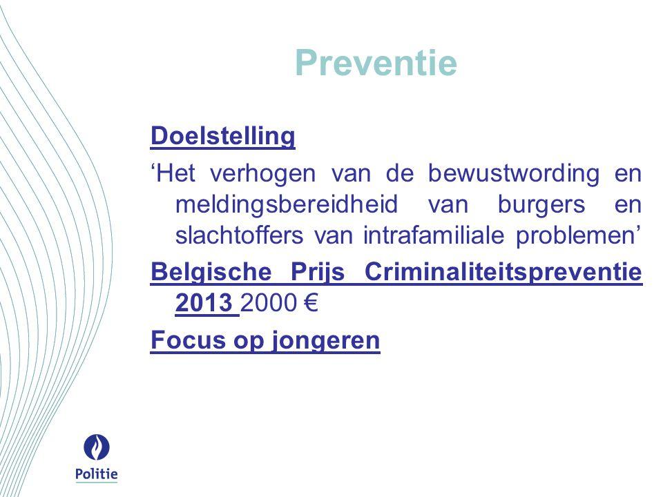 Preventie Doelstelling 'Het verhogen van de bewustwording en meldingsbereidheid van burgers en slachtoffers van intrafamiliale problemen' Belgische Pr
